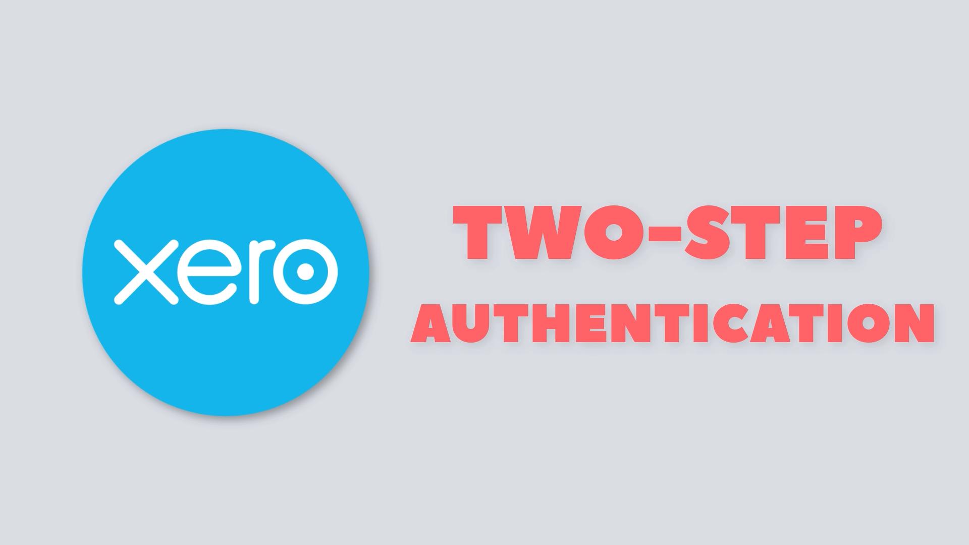 Xero Two-Step Authentication